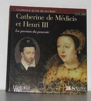 Catherine de medicis et Henri III, la passion du pouvoir: Cloulas Ivan
