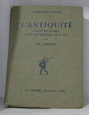 L'antiquité classe de sixieme cours préparatoire des: Aimond Ch.
