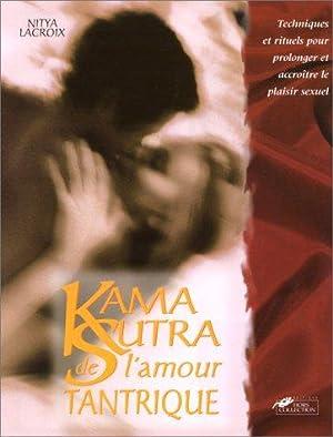Le Kama-Sutra de l'amour tantrique : Techniques: Lacroix, Nitya
