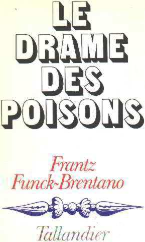 Le drame des poisons: Funck-Brentano Frantz