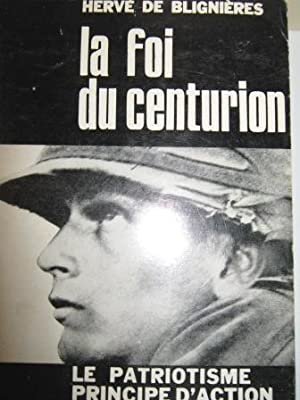 La Foi du Centurion. Le Patriotisme, principe: BLIGNIERES (Hervé de).