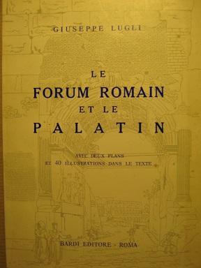 Le Forum romain et le Palatin: LUGLI (Giuseppe).