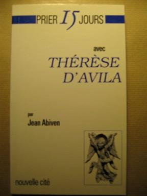 Prier 15 jours avec Thérèse d'Avila. 2e: ABIVEN (Jean), o.c.d.