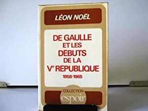 De Gaulle et les débuts de la Ve République (1958-1965).: NOEL (Léon)