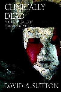 CLINICALLY DEAD & OTHER TALES OF THE SUPERNATURAL: David A Sutton