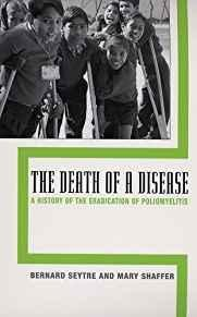 THE DEATH OF A DISEASE: A HISTORY OF THE ERADICATION OF POLIOMYELITIS