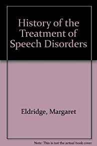 HISTORY OF THE TREATMENT OF SPEECH DISORDERS