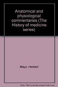 ANATOMICAL AND PHYSIOLOGICAL COMMENTARIES (THE HISTORY OF MEDICINE SERIES)