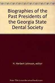 BIOGRAPHIES OF THE PAST PRESIDENTS OF THE GEORGIA STATE DENTAL SOCIETY