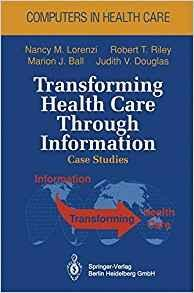 TRANSFORMING HEALTH CARE THROUGH INFORMATION: CASE STUDIES (COMPUTERS IN HEALTH CARE)