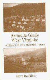 BEMIS & GLADY WEST VIRGINIA: A HISTORY OF TWO MOUNTAIN TOWNS: Steve Bodkins
