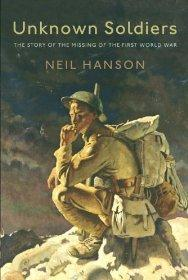 UNKNOWN SOLDIERS: THE STORY OF THE MISSING OF THE FIRST WORLD WAR: Neil Hanson