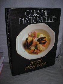 CUISINE NATURELLE: THE WAY TO BETTER HEALTH, LONGER LIFE AND HAPPINESS: Anton Mosimann
