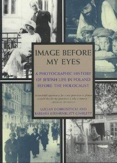 IMAGE BEFORE MY EYES: A PHOTOGRAPHIC HISTORY OF JEWISH LIFE IN POLAND BEFORE THE HOLOCAUST: Lucjan ...