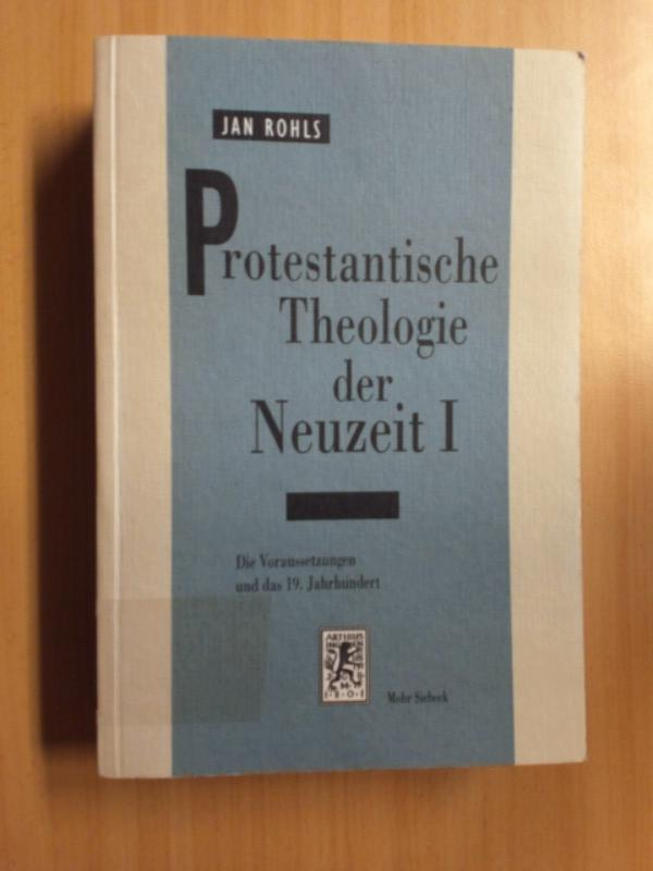 Protestantische Theologie der Neuzeit Band 1: Die Voraussetzungen und das 19. Jahrhundert. - Rohls, Jan