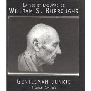 La vie et l?oeuvre de William S. Burrough - Gentleman junkie