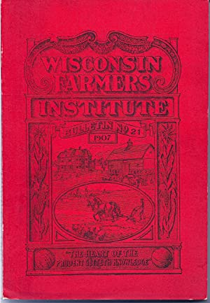 Wisconsin Farmers' Institutes A Handbook of Agriculture Bulletin NO. 21, 1907