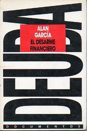 EL DESARME FINANCIERO. Pueblo y deuda en América Latina.: GARCIA, ALAN - ex presidente de ...