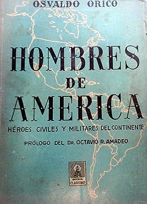 HOMBRES DE AMÉRICA. HÉROES CIVILES Y MILITARES DEL CONTINENTE.: ORICO, Osvaldo.
