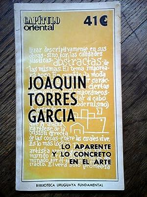JOAQUÍN TORRES GARCÍA. Lo Aparente y lo Concreto en el Arte.: TORRES GARCÍA, JOAQUÍN,...