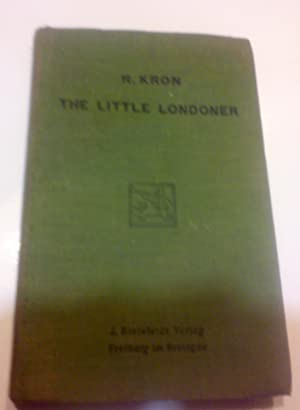 THE LITTLE LONDONER. A Concise Account of this life and Ways of English. With special reference t...