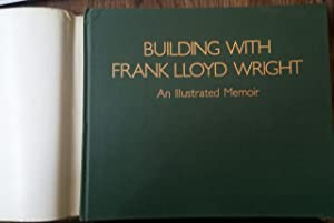 Building with Frank Lloyd Wright. An Illustrated Memoir.