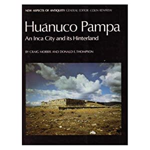 Huanuco Pampa, An Inca City and Its Hinterland.: MORRIS, Craig & THOMPSON, Donald.