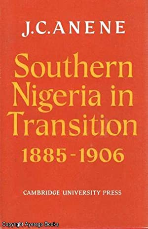 Southern Nigeria in Transition 1885-1906: Theory and: Anene, J.C.
