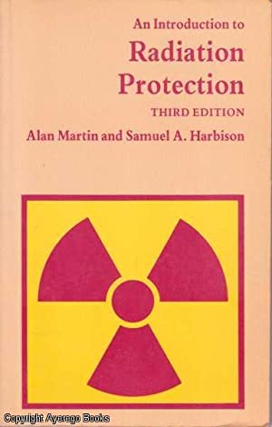 An Introduction To Radiation Protection Third Edition: Martin, Alan and