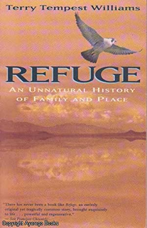 Refuge. An Unnatural History of Family and: Williams, Terry Tempest