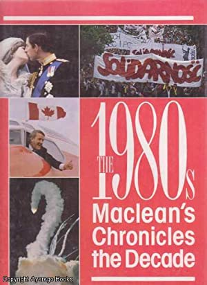 The 1980s: Maclean's Chronicles the Decade: Doyle, Kevin &