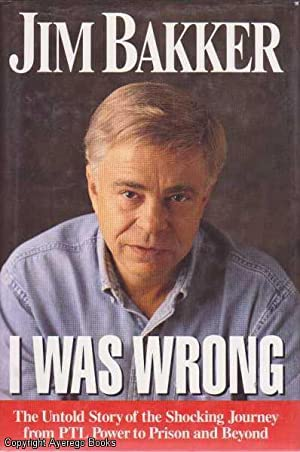 I Was Wrong: The Untold Story of: Bakker, Jim &