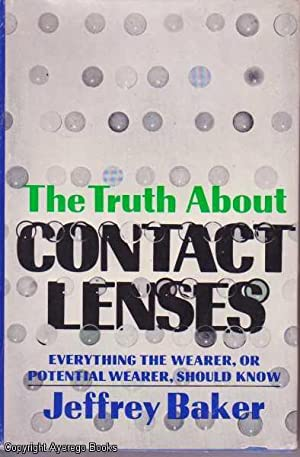 The Truth about Contact Lenses: Everything the Wearer or Potential Wearer Should Know
