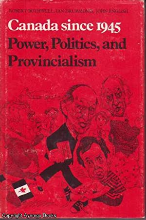 Canada Since 1945: Power, Politics, and Provincialism: Bothwell, Ian Drummond, and John English, ...