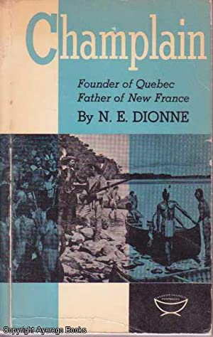 Champlain: Founder of Quebec, Father of New France