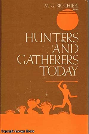 Hunters and Gatherers Today: Bicchieri, M.G.