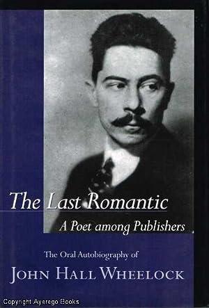 The Last Romantic: Wheelock, John Hall