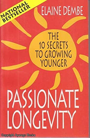 Passionate Longevity: The 10 Secrets to Growing Younger