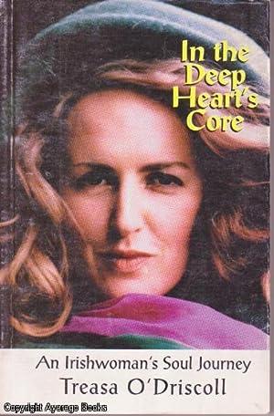 In the Deep Heart's Core: An Irishwoman's: O'Driscoll, Treasa