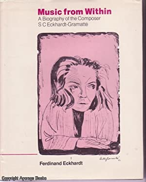 Music from Within: A Biography of the: Eckhardt, Ferdinand