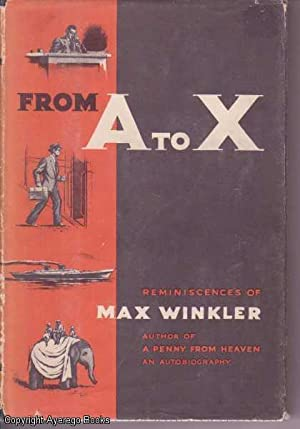 From A to X: Reminiscences of Max: Winkler, Max
