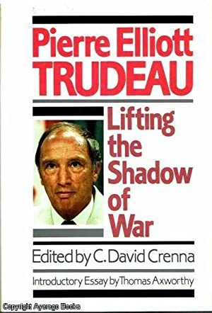 Lifting The Shadow of War: Trudeau, Pierre Elliot