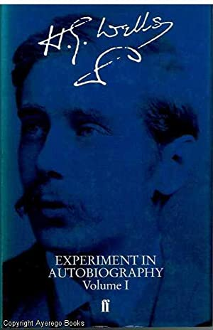 Experiment in Autobiography Volume I: Wells, H.G.