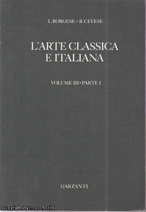 L'Arte Classica E Italiana Volume III, Parte: Borgese, R. Cevese,