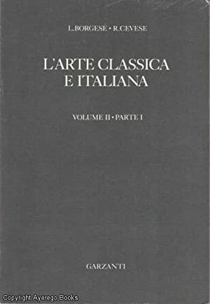 L'Arte Classica E Italiana Volume II: Borgese, R. Cevese,