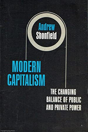 Modern Capitalism The changing balance of public: Shonfield, Andrew