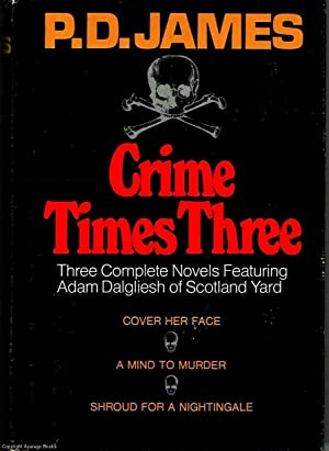 Crime Times Three - Cover Her Face,: James, P.D.
