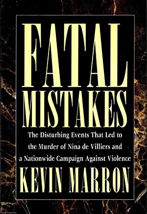 Fatal Mistakes: The Disturbing Events that Led to the Murder of Nina de Villiers and a Nationwide...