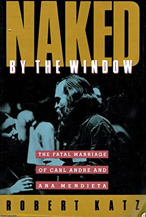Naked by The Window The fatal marriage of Carl Andre and Ana Mendieta