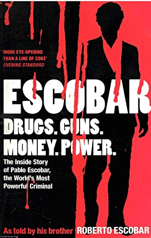Escobar Drugs. Guns. Money. Power